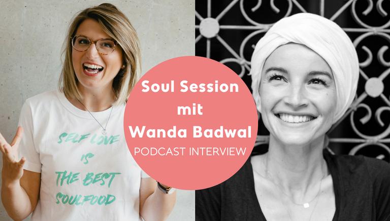 #64: Erinnere Dich, Wer Du Bist Und Erlaube Dir, Du Zu Sein – Soul Session Mit Wanda Badwal