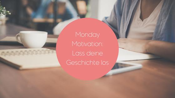 #76: Monday Motivation – Lass Deine Geschichte Los