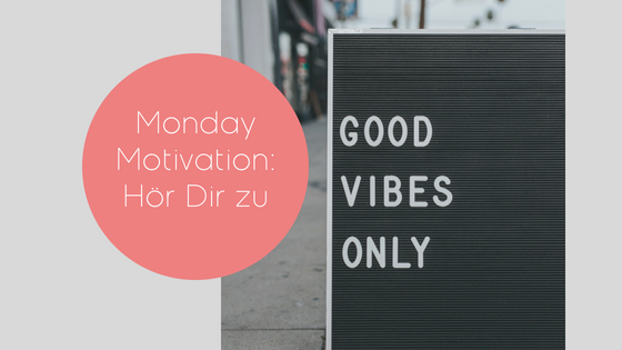 #82: Monday Motivation – Hör Dir Zu