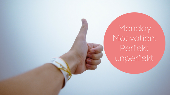 #84: Monday Motivation – Perfekt Unperfekt