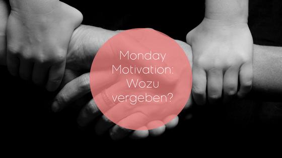 #90: Monday Motivation – Wozu Vergeben?