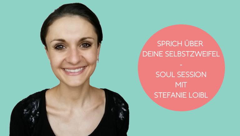 #106: Sprich über Deine Selbstzweifel – Soul Session Mit Stefanie Loibl