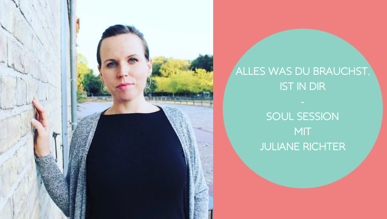 #117: Alles Was Du Brauchst, Ist In Dir! – Soul Session Mit Juliane Richter