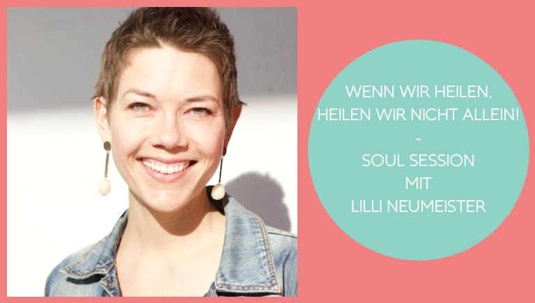 #115: Wenn Wir Heilen, Heilen Wir Nicht Allein! – Soul Session Mit Lilli Neumeister